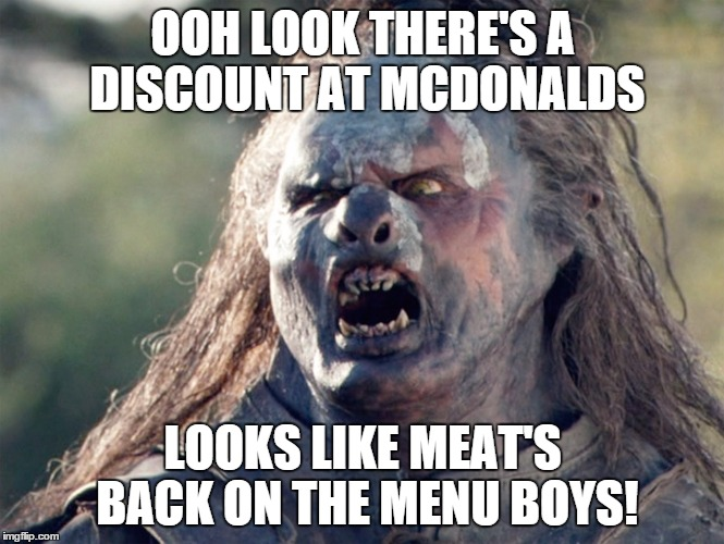 Meat's Back on The Menu Orc | OOH LOOK THERE'S A DISCOUNT AT MCDONALDS LOOKS LIKE MEAT'S BACK ON THE MENU BOYS! | image tagged in meat's back on the menu orc,memes | made w/ Imgflip meme maker