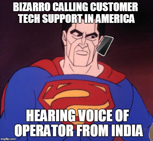 BIZARRO CALLING CUSTOMER TECH SUPPORT IN AMERICA HEARING VOICE OF OPERATOR FROM INDIA | made w/ Imgflip meme maker