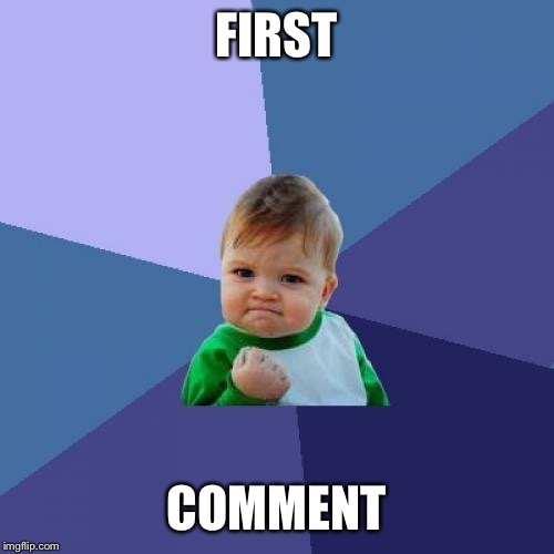 Success Kid Meme | FIRST COMMENT | image tagged in memes,success kid | made w/ Imgflip meme maker