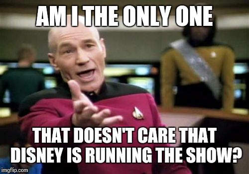 Picard Wtf Meme | AM I THE ONLY ONE THAT DOESN'T CARE THAT DISNEY IS RUNNING THE SHOW? | image tagged in memes,picard wtf | made w/ Imgflip meme maker
