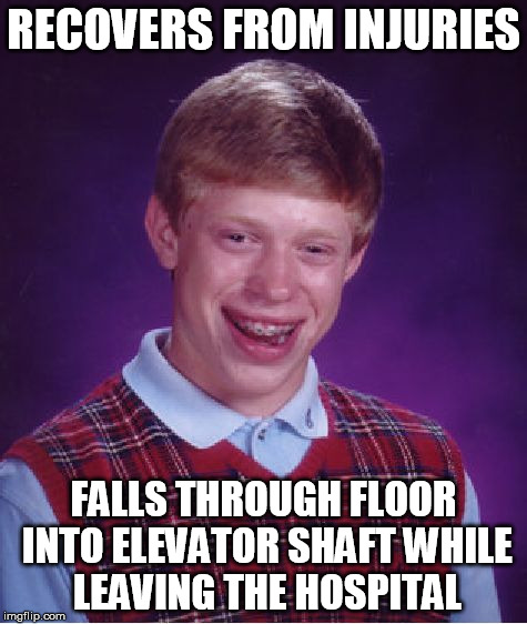 Bad Luck Brian Meme | RECOVERS FROM INJURIES FALLS THROUGH FLOOR INTO ELEVATOR SHAFT WHILE LEAVING THE HOSPITAL | image tagged in memes,bad luck brian | made w/ Imgflip meme maker