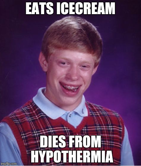 Bad Luck Brian | EATS ICECREAM DIES FROM HYPOTHERMIA | image tagged in memes,bad luck brian | made w/ Imgflip meme maker