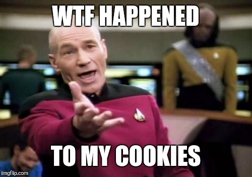 Picard Wtf Meme | WTF HAPPENED TO MY COOKIES | image tagged in memes,picard wtf | made w/ Imgflip meme maker
