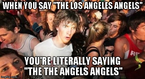 "Sudden Clarity Clarence Meme | WHEN YOU SAY ""THE LOS ANGELES ANGELS"" YOU'RE LITERALLY SAYING ""THE THE ANGELS ANGELS"" 