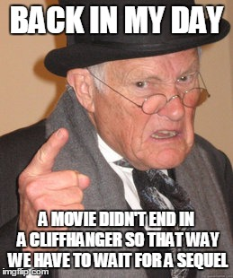 Back In My Day | BACK IN MY DAY A MOVIE DIDN'T END IN A CLIFFHANGER SO THAT WAY WE HAVE TO WAIT FOR A SEQUEL | image tagged in memes,back in my day,movies,cliffhanger,sequels,truth | made w/ Imgflip meme maker