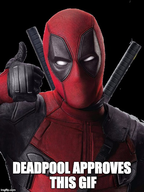 DEADPOOL APPROVES THIS GIF | image tagged in deadpool | made w/ Imgflip meme maker