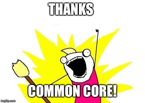 X All The Y Meme | THANKS COMMON CORE! | image tagged in memes,x all the y | made w/ Imgflip meme maker
