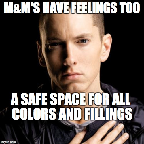 Eminem | M&M'S HAVE FEELINGS TOO A SAFE SPACE FOR ALL COLORS AND FILLINGS | image tagged in memes,eminem,funny memes,puns,bad puns | made w/ Imgflip meme maker
