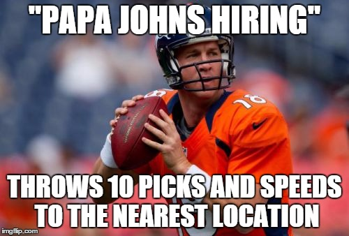 "Manning Broncos | ""PAPA JOHNS HIRING"" THROWS 10 PICKS AND SPEEDS TO THE NEAREST LOCATION 