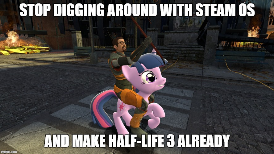 waiting for half-life three still -_- | STOP DIGGING AROUND WITH STEAM OS AND MAKE HALF-LIFE 3 ALREADY | image tagged in half life 3,half life,gmod | made w/ Imgflip meme maker
