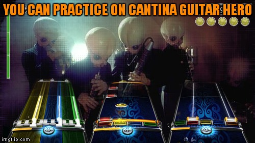 YOU CAN PRACTICE ON CANTINA GUITAR HERO | made w/ Imgflip meme maker