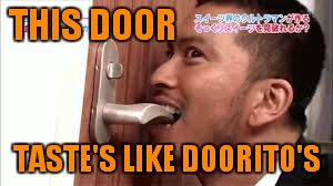 THIS DOOR TASTE'S LIKE DOORITO'S | made w/ Imgflip meme maker