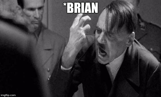 *BRIAN | made w/ Imgflip meme maker