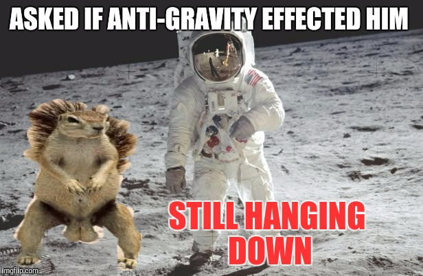 ASKED IF ANTI-GRAVITY EFFECTED HIM STILL HANGING DOWN | made w/ Imgflip meme maker