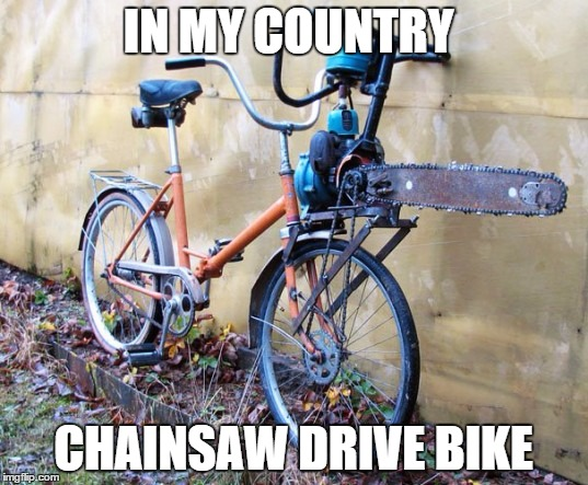 IN MY COUNTRY CHAINSAW DRIVE BIKE | image tagged in memes,crotchgoblin | made w/ Imgflip meme maker