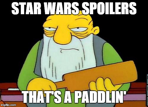 That's a paddlin' | STAR WARS SPOILERS THAT'S A PADDLIN' | image tagged in that's a paddlin' | made w/ Imgflip meme maker