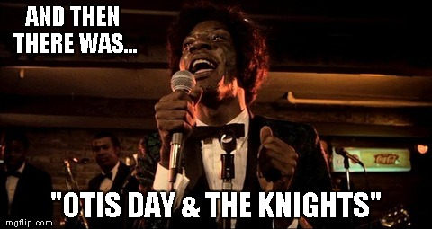 "AND THEN THERE WAS... ""OTIS DAY & THE KNIGHTS"" 