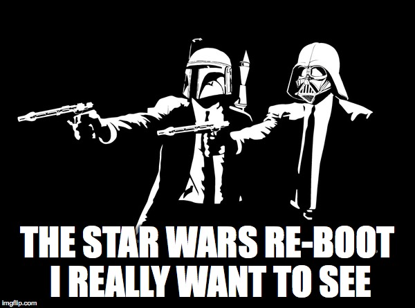 Star Warped | THE STAR WARS RE-BOOT I REALLY WANT TO SEE | image tagged in pulp fiction,star wars,vader,fett | made w/ Imgflip meme maker