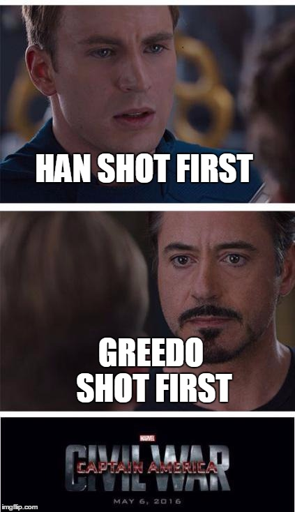 Marvel Civil War 1 Meme | HAN SHOT FIRST GREEDO SHOT FIRST | image tagged in marvel civil war | made w/ Imgflip meme maker