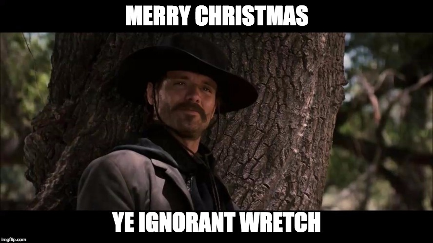 MERRY CHRISTMAS YE IGNORANT WRETCH | image tagged in tombstone | made w/ Imgflip meme maker