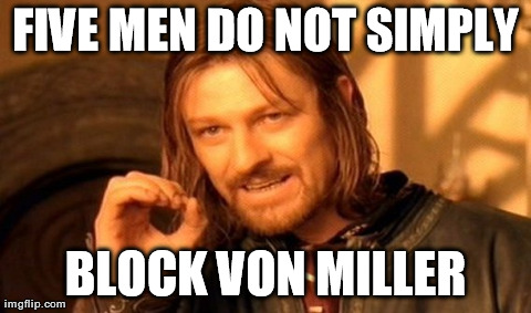 One Does Not Simply Meme | FIVE MEN DO NOT SIMPLY BLOCK VON MILLER | image tagged in memes,one does not simply | made w/ Imgflip meme maker