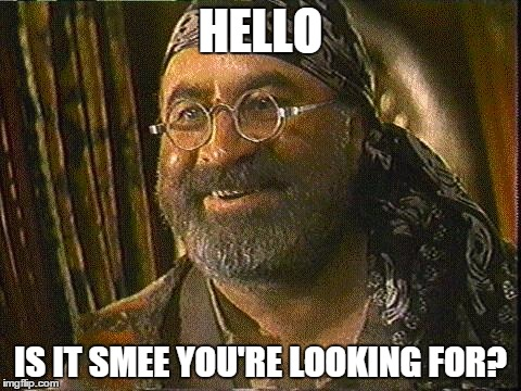 Smee | HELLO IS IT SMEE YOU'RE LOOKING FOR? | image tagged in smee,hook | made w/ Imgflip meme maker