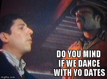 DO YOU MIND IF WE DANCE WITH YO DATES | made w/ Imgflip meme maker