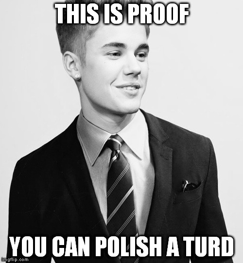 Justin Bieber Suit | THIS IS PROOF YOU CAN POLISH A TURD | image tagged in memes,justin bieber suit | made w/ Imgflip meme maker