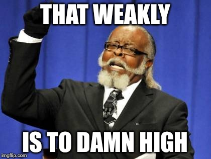 Too Damn High Meme | THAT WEAKLY IS TO DAMN HIGH | image tagged in memes,too damn high | made w/ Imgflip meme maker