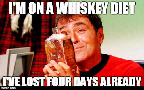 Whiskey! | I'M ON A WHISKEY DIET I'VE LOST FOUR DAYS ALREADY | image tagged in whiskey | made w/ Imgflip meme maker