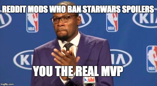 You The Real MVP Meme | REDDIT MODS WHO BAN STARWARS SPOILERS YOU THE REAL MVP | image tagged in memes,you the real mvp,funny | made w/ Imgflip meme maker