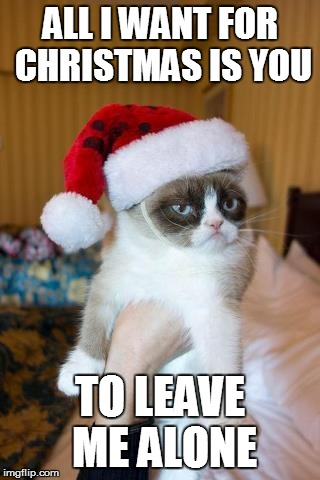 Grumpy Cat Christmas Meme | ALL I WANT FOR CHRISTMAS IS YOU TO LEAVE ME ALONE | image tagged in memes,grumpy cat christmas,grumpy cat | made w/ Imgflip meme maker