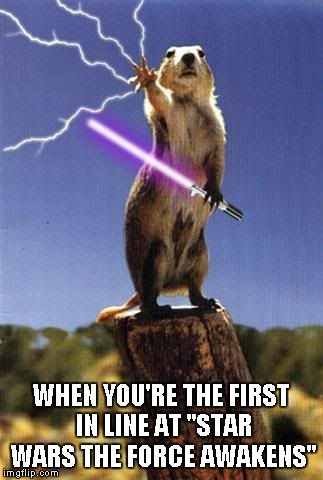 "Do people still camp out in costume for these things? I'm too old for that. | WHEN YOU'RE THE FIRST IN LINE AT ""STAR WARS THE FORCE AWAKENS"" 