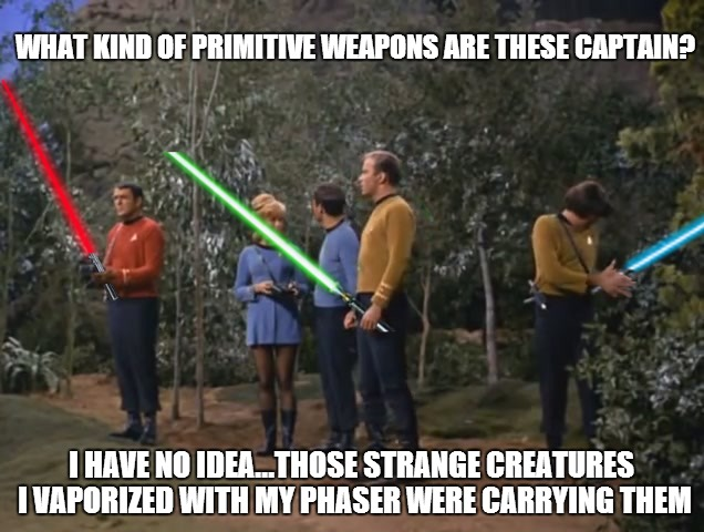 I wonder who Captain Kirk vaporized... | WHAT KIND OF PRIMITIVE WEAPONS ARE THESE CAPTAIN? I HAVE NO IDEA...THOSE STRANGE CREATURES I VAPORIZED WITH MY PHASER WERE CARRYING THEM | image tagged in star trek meets star wars | made w/ Imgflip meme maker