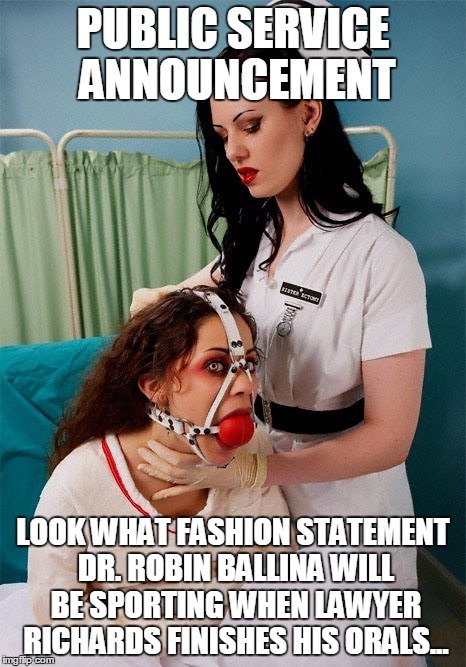 PUBLIC SERVICE ANNOUNCEMENT LOOK WHAT FASHION STATEMENT DR. ROBIN BALLINA WILL BE SPORTING WHEN LAWYER RICHARDS FINISHES HIS ORALS... | image tagged in attn court appointed attorney / public defender | made w/ Imgflip meme maker