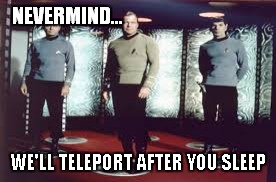 NEVERMIND... WE'LL TELEPORT AFTER YOU SLEEP | made w/ Imgflip meme maker