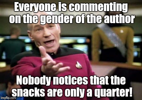 Picard Wtf Meme | Everyone is commenting on the gender of the author Nobody notices that the snacks are only a quarter! | image tagged in memes,picard wtf | made w/ Imgflip meme maker