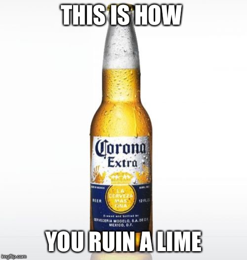 Corona | THIS IS HOW YOU RUIN A LIME | image tagged in memes,corona | made w/ Imgflip meme maker
