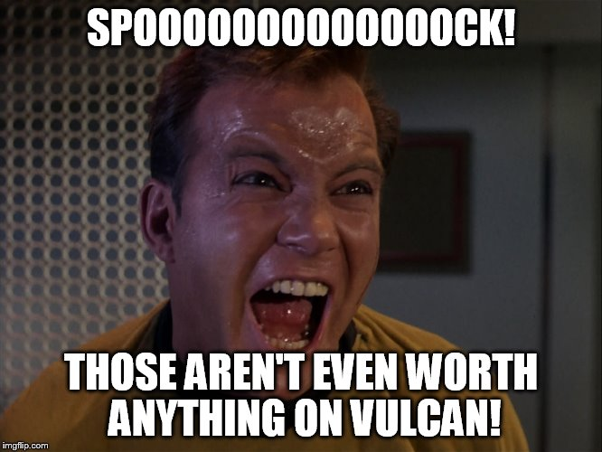 SPOOOOOOOOOOOOOCK! THOSE AREN'T EVEN WORTH ANYTHING ON VULCAN! | made w/ Imgflip meme maker