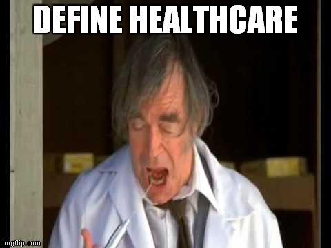 DEFINE HEALTHCARE | made w/ Imgflip meme maker