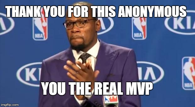 You The Real MVP Meme | THANK YOU FOR THIS ANONYMOUS YOU THE REAL MVP | image tagged in memes,you the real mvp | made w/ Imgflip meme maker