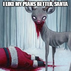 I LIKE MY PLANS BETTER, SANTA | made w/ Imgflip meme maker