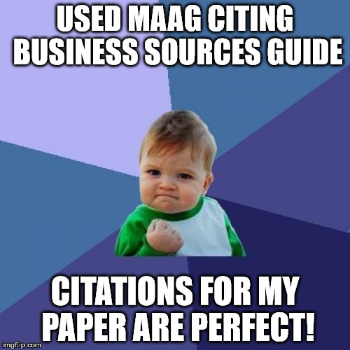 Meme: Used Maag Citing Business Sources Guide - Citations for My Paper Are Perfect!