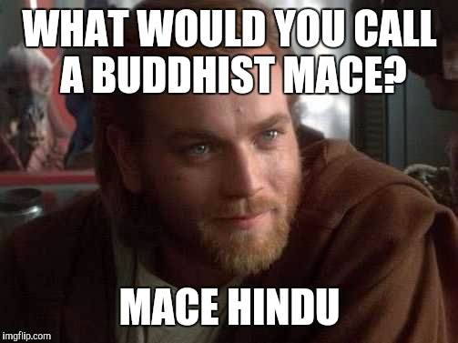 WHAT WOULD YOU CALL A BUDDHIST MACE? MACE HINDU | made w/ Imgflip meme maker