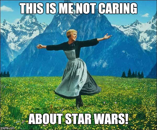 Julie Andrews | THIS IS ME NOT CARING ABOUT STAR WARS! | image tagged in julie andrews | made w/ Imgflip meme maker
