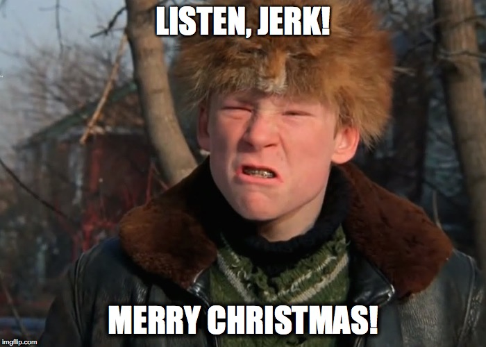LISTEN, JERK! MERRY CHRISTMAS! | image tagged in christmas story | made w/ Imgflip meme maker