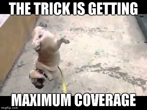 THE TRICK IS GETTING MAXIMUM COVERAGE | made w/ Imgflip meme maker