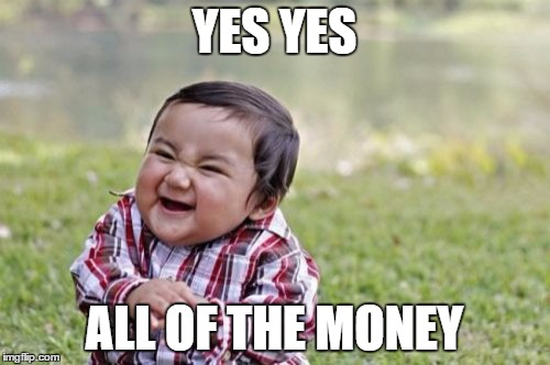Evil Toddler Meme | YES YES ALL OF THE MONEY | image tagged in memes,evil toddler | made w/ Imgflip meme maker