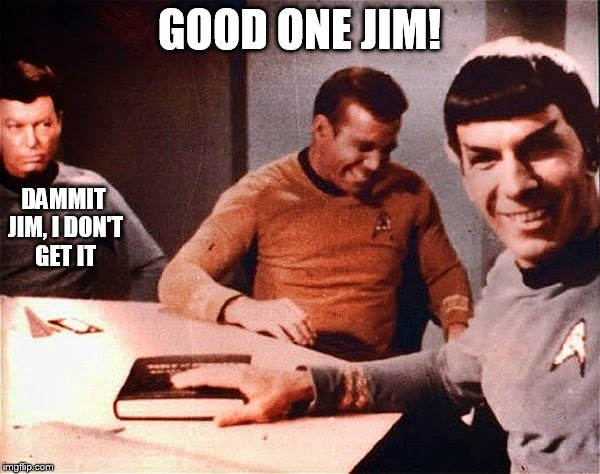 GOOD ONE JIM! DAMMIT JIM, I DON'T GET IT | made w/ Imgflip meme maker