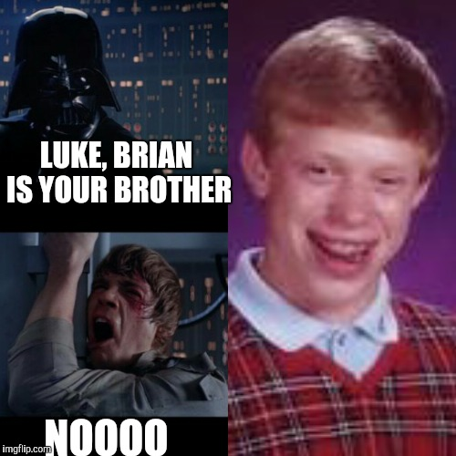 LUKE, BRIAN IS YOUR BROTHER NOOOO | made w/ Imgflip meme maker
